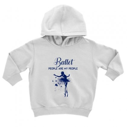 Ballet People Are My People Toddler Hoodie Designed By Hoainv