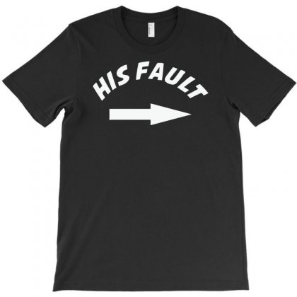 His Fault T-shirt Designed By Teeshop