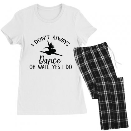 I Don't Alway Dance Oh Wait Yes I Do Women's Pajamas Set Designed By Hoainv
