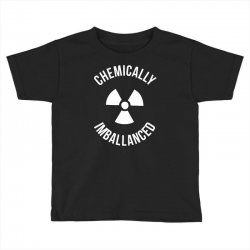 chemically imballanced Toddler T-shirt | Artistshot