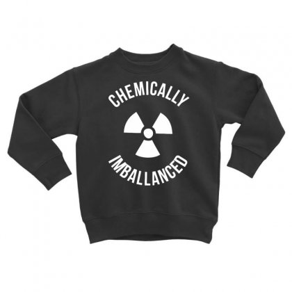 Chemically Imballanced Toddler Sweatshirt Designed By Dinugraha