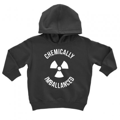 Chemically Imballanced Toddler Hoodie Designed By Dinugraha