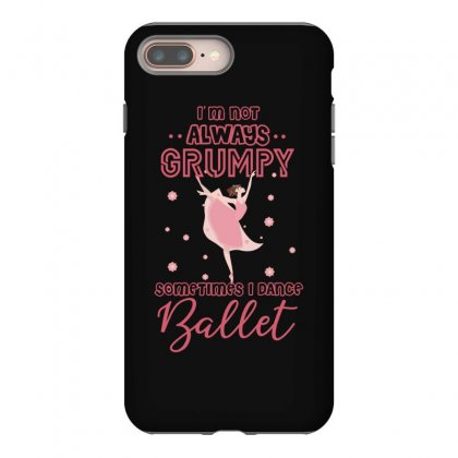 I Don't Always Grumpy Sometimes I Dance Ballet Iphone 8 Plus Case Designed By Hoainv