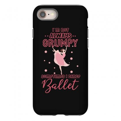 I Don't Always Grumpy Sometimes I Dance Ballet Iphone 8 Case Designed By Hoainv