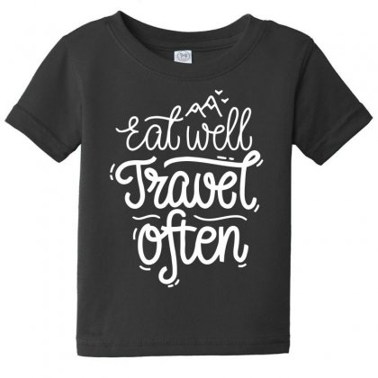 Eat Well Travel Often Baby Tee Designed By Dinugraha