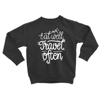 Eat Well Travel Often Toddler Sweatshirt Designed By Dinugraha