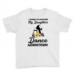 i work to support my daughter's dance addiction Youth Tee | Artistshot