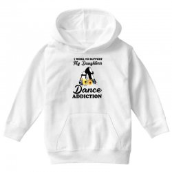 i work to support my daughter's dance addiction Youth Hoodie | Artistshot