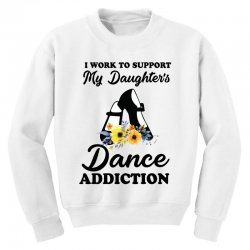 i work to support my daughter's dance addiction Youth Sweatshirt | Artistshot
