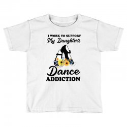 i work to support my daughter's dance addiction Toddler T-shirt | Artistshot