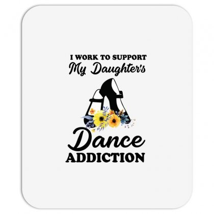 I Work To Support My Daughter's Dance Addiction Mousepad Designed By Hoainv