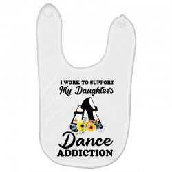 i work to support my daughter's dance addiction Baby Bibs | Artistshot