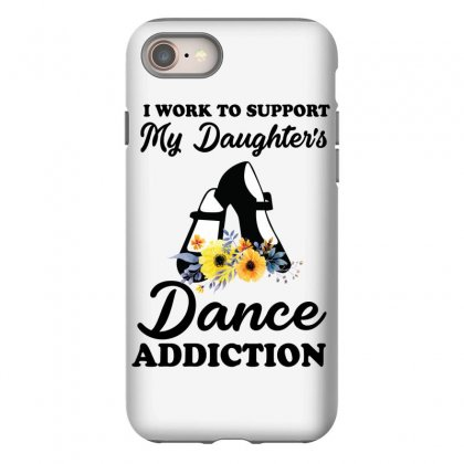 I Work To Support My Daughter's Dance Addiction Iphone 8 Case Designed By Hoainv