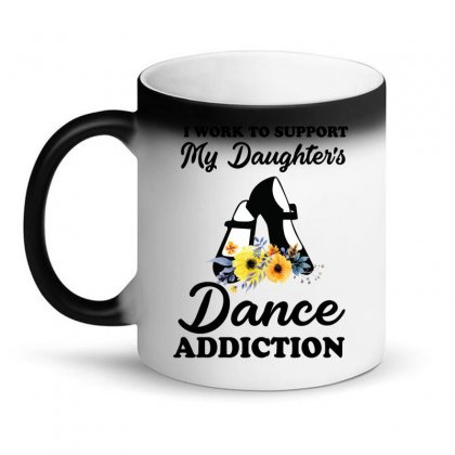 I Work To Support My Daughter's Dance Addiction Magic Mug Designed By Hoainv