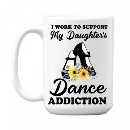 I Work To Support My Daughter's Dance Addiction 15 Oz Coffe Mug Designed By Hoainv