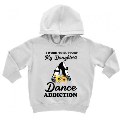 I Work To Support My Daughter's Dance Addiction Toddler Hoodie Designed By Hoainv