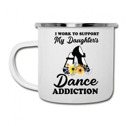 I Work To Support My Daughter's Dance Addiction Camper Cup Designed By Hoainv