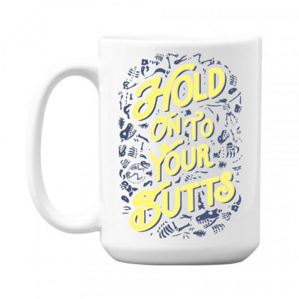 Hold On To Your Butts (fossils) 15 Oz Coffe Mug Designed By Teeshop