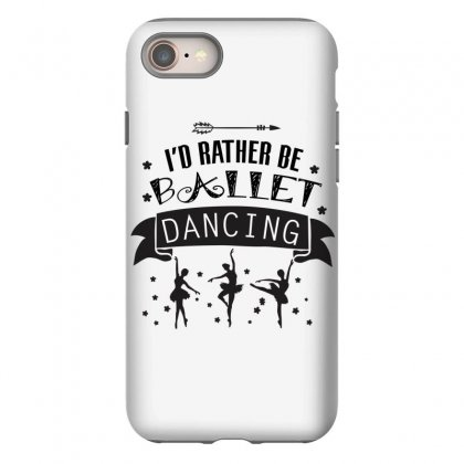 I'd Rather Be Ballet Dancing Iphone 8 Case Designed By Hoainv
