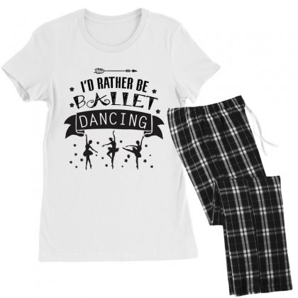 I'd Rather Be Ballet Dancing Women's Pajamas Set Designed By Hoainv