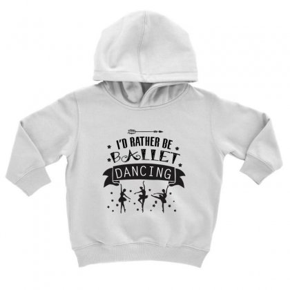 I'd Rather Be Ballet Dancing Toddler Hoodie Designed By Hoainv