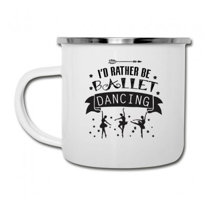 I'd Rather Be Ballet Dancing Camper Cup Designed By Hoainv