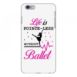 life is pointe less without  ballet iPhone 6 Plus/6s Plus Case | Artistshot