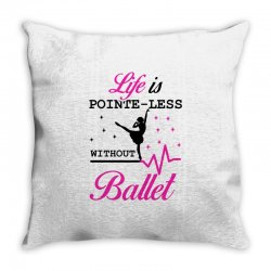 life is pointe less without  ballet Throw Pillow | Artistshot