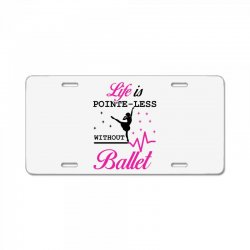 life is pointe less without  ballet License Plate | Artistshot
