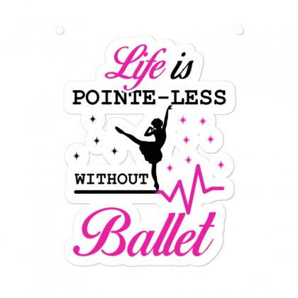 Life Is Pointe Less Without  Ballet Sticker Designed By Hoainv