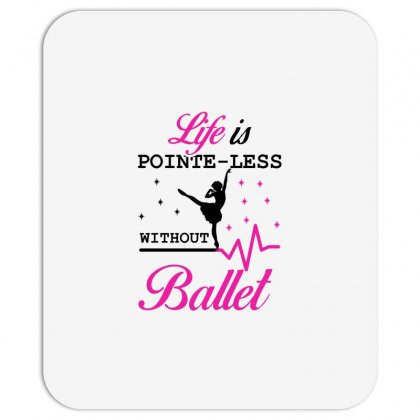 Life Is Pointe Less Without  Ballet Mousepad Designed By Hoainv