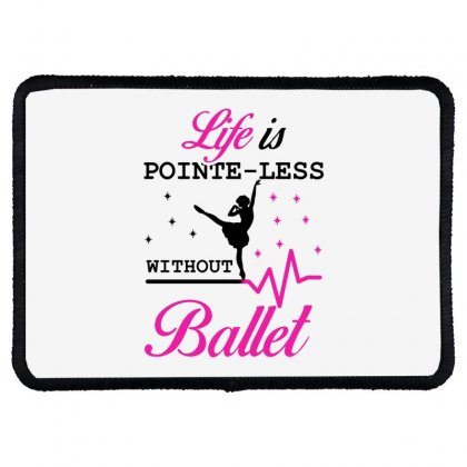 Life Is Pointe Less Without  Ballet Rectangle Patch Designed By Hoainv