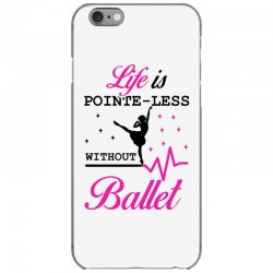 life is pointe less without  ballet iPhone 6/6s Case | Artistshot