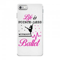 life is pointe less without  ballet iPhone 7 Case | Artistshot