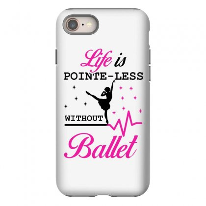 Life Is Pointe Less Without  Ballet Iphone 8 Case Designed By Hoainv