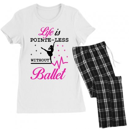 Life Is Pointe Less Without  Ballet Women's Pajamas Set Designed By Hoainv