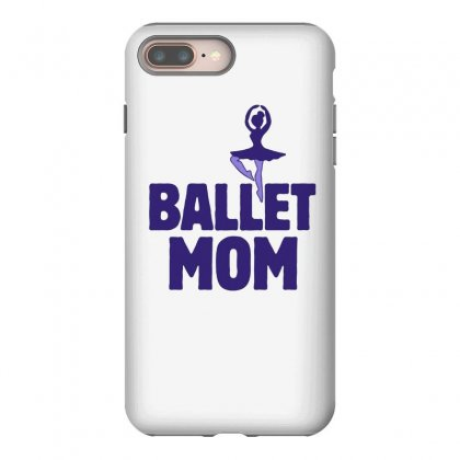 Ballet Mom Iphone 8 Plus Case Designed By Hoainv