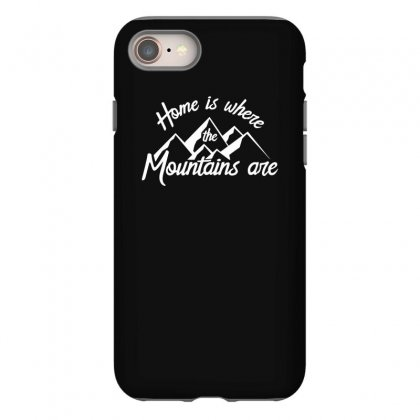 Home Is Where Mountains Are Iphone 8 Case Designed By Teeshop