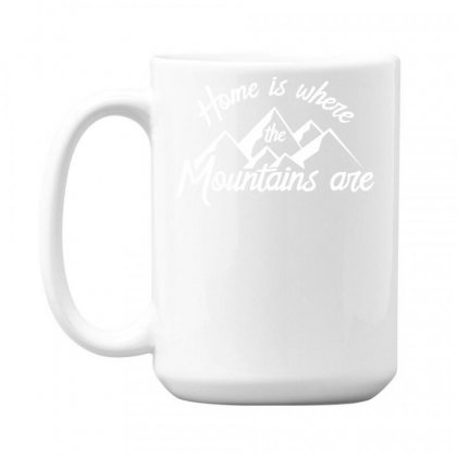 Home Is Where Mountains Are 15 Oz Coffe Mug Designed By Teeshop