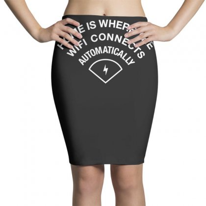 Home Is Where The Wifi Connects Automatically Pencil Skirts Designed By Teeshop