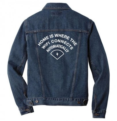 Home Is Where The Wifi Connects Automatically Men Denim Jacket Designed By Teeshop