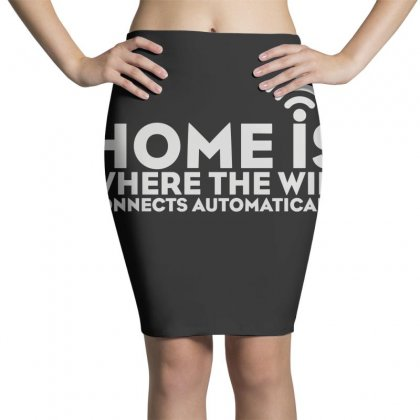 Home Is Where The Wifi Pencil Skirts Designed By Teeshop