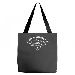 home is where the wifi connects automatically Tote Bags   Artistshot