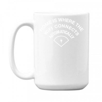 Home Is Where The Wifi Connects Automatically 15 Oz Coffe Mug Designed By Teeshop