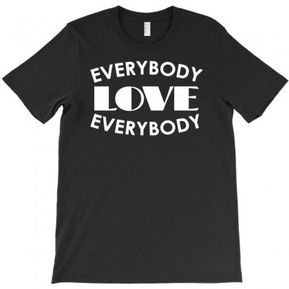 Everybody Love Everybody T-shirt Designed By Dinugraha
