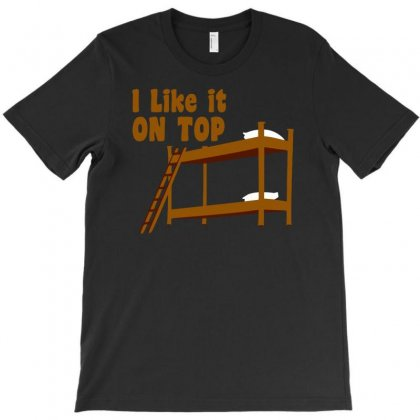 I Like It On Top T-shirt Designed By Dinugraha