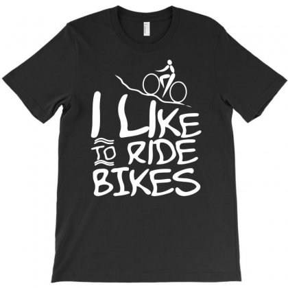 I Like To Ride Bikes T-shirt Designed By Dinugraha