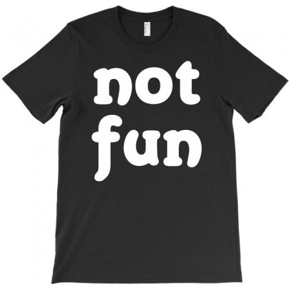 Not Fun Funny Saying T-shirt Designed By Dinugraha