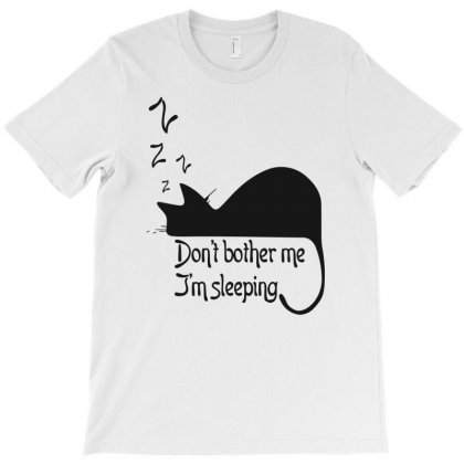 Don't Bother Me, I'm Sleeping T-shirt Designed By Dinugraha
