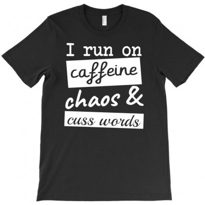 I Run On Caffeine Chaos & Cuss Words T-shirt Designed By Dinugraha